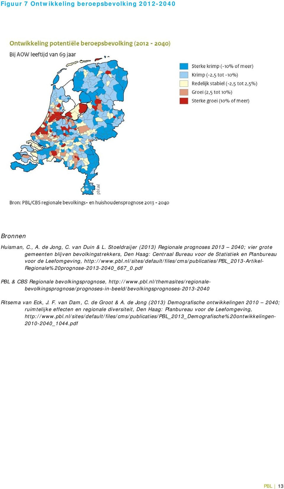 nl/sites/default/files/cms/publicaties/pbl_2013-artikel- Regionale%20prognose-2013-2040_667_0.pdf PBL & CBS Regionale bevolkingsprognose, http://www.pbl.nl/themasites/regionalebevolkingsprognose/prognoses-in-beeld/bevolkingsprognoses-2013-2040 Ritsema van Eck, J.