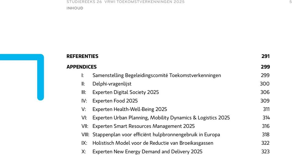 Experten Urban Planning, Mobility Dynamics & Logistics 2025 314 VII: Experten Smart Resources Management 2025 316 VIII: Stappenplan voor