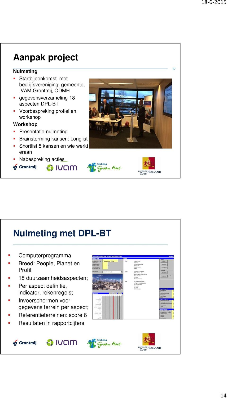 Nabespreking acties 27 Nulmeting met DPL-BT Computerprogramma Breed: People, Planet en Profit 18 duurzaamheidsaspecten; Per aspect
