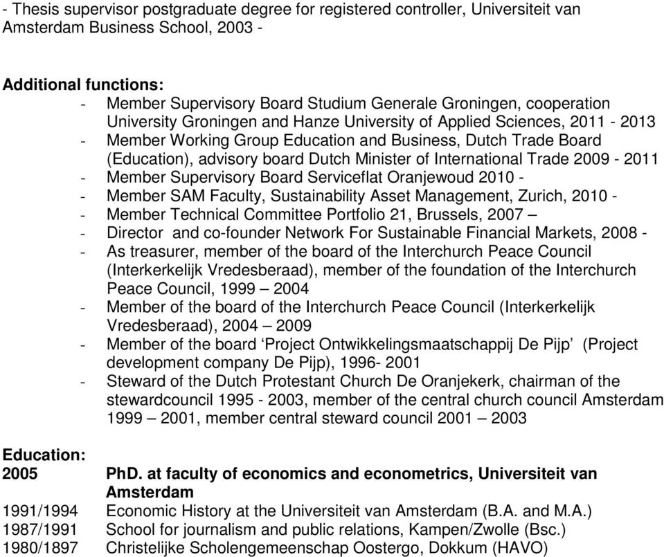 International Trade 2009-2011 - Member Supervisory Board Serviceflat Oranjewoud 2010 - - Member SAM Faculty, Sustainability Asset Management, Zurich, 2010 - - Member Technical Committee Portfolio 21,