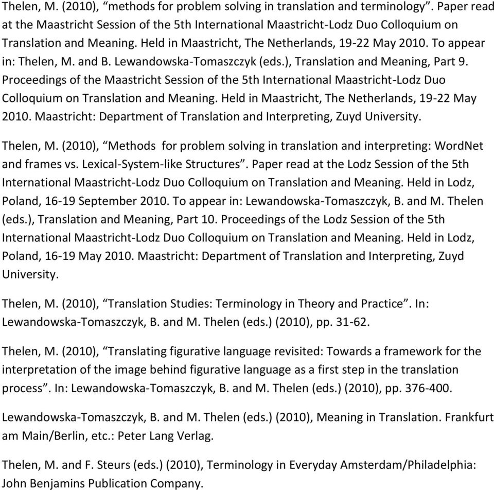Proceedings of the Maastricht Session of the 5th International Maastricht-Lodz Duo Colloquium on Translation and Meaning. Held in Maastricht, The Netherlands, 19-22 May 2010.