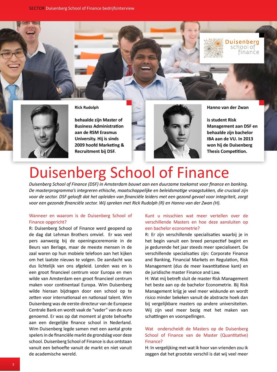 In 2013 won hij de Duisenberg Thesis Competition. Duisenberg School of Finance Duisenberg School of Finance (DSF) in Amsterdam bouwt aan een duurzame toekomst voor finance en banking.