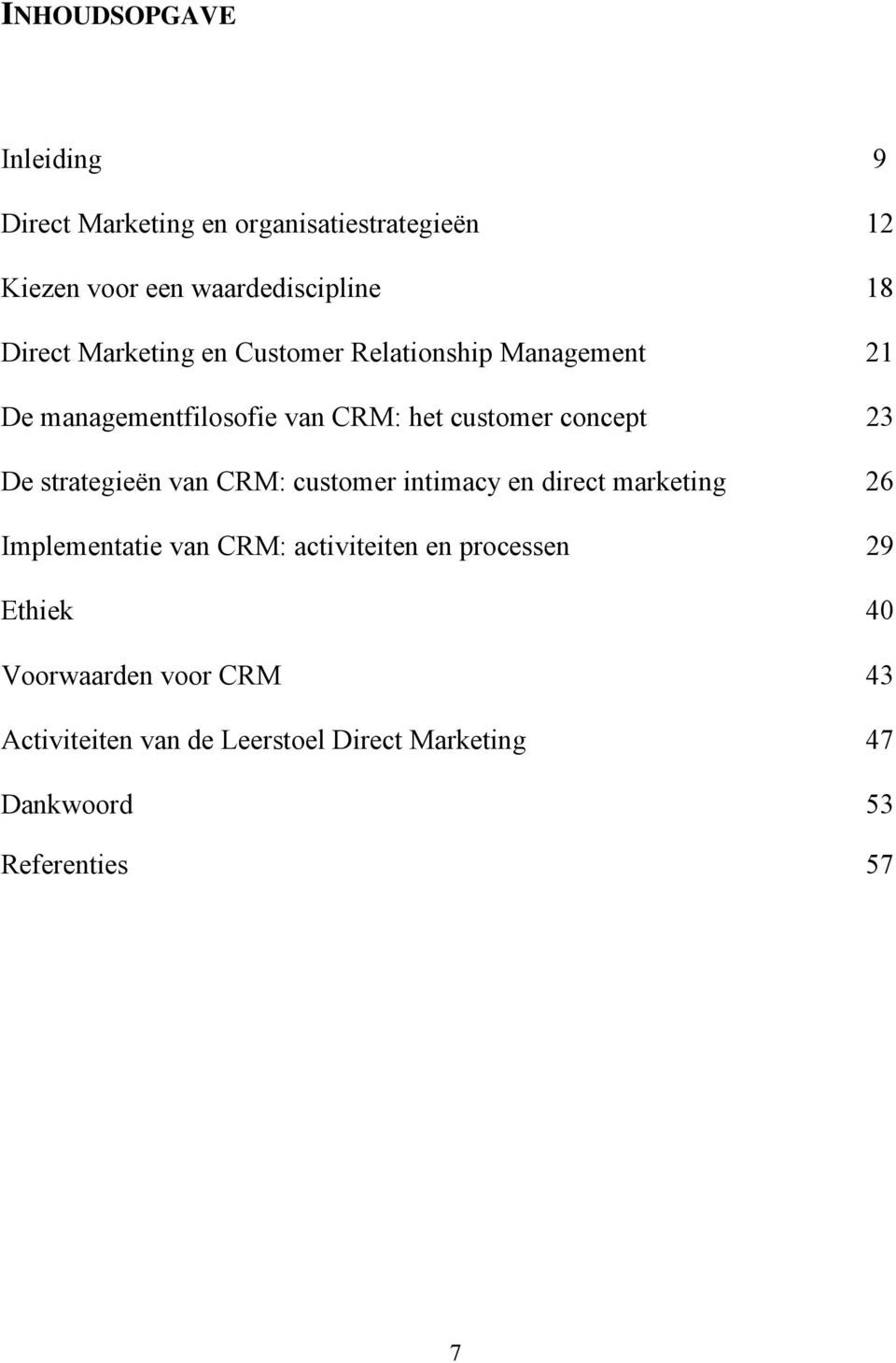 De strategieën van CRM: customer intimacy en direct marketing 26 Implementatie van CRM: activiteiten en