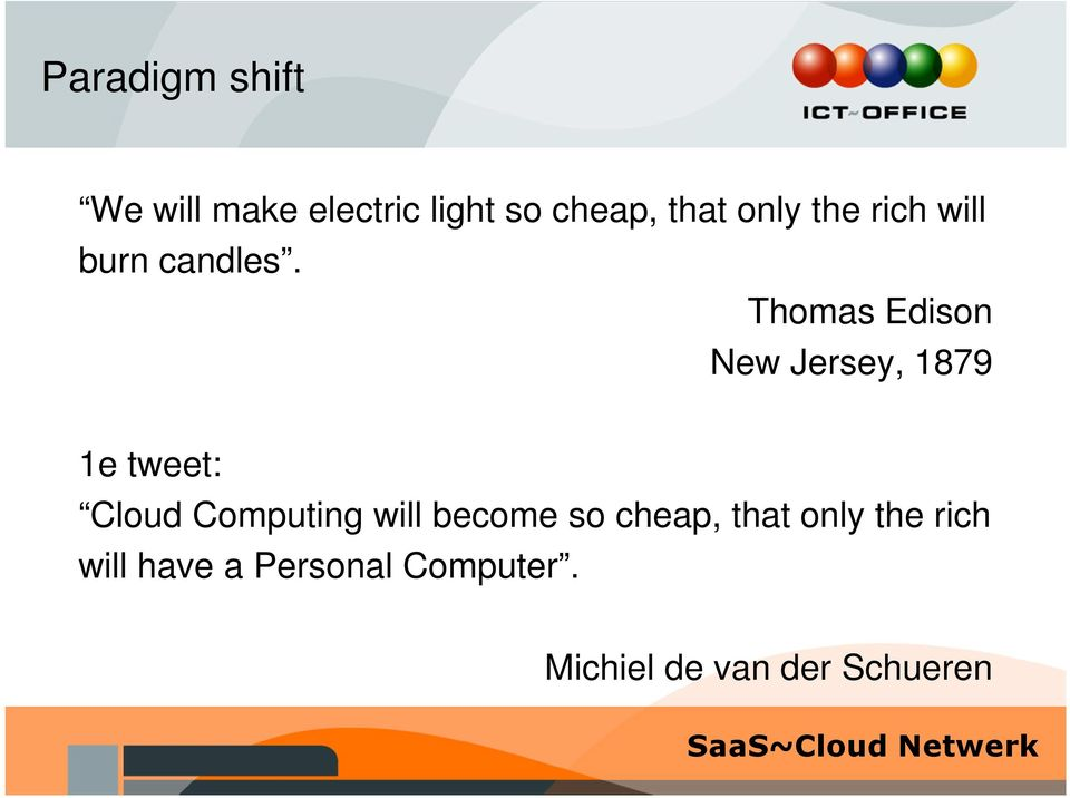 Thomas Edison New Jersey, 1879 1e tweet: Cloud Computing will