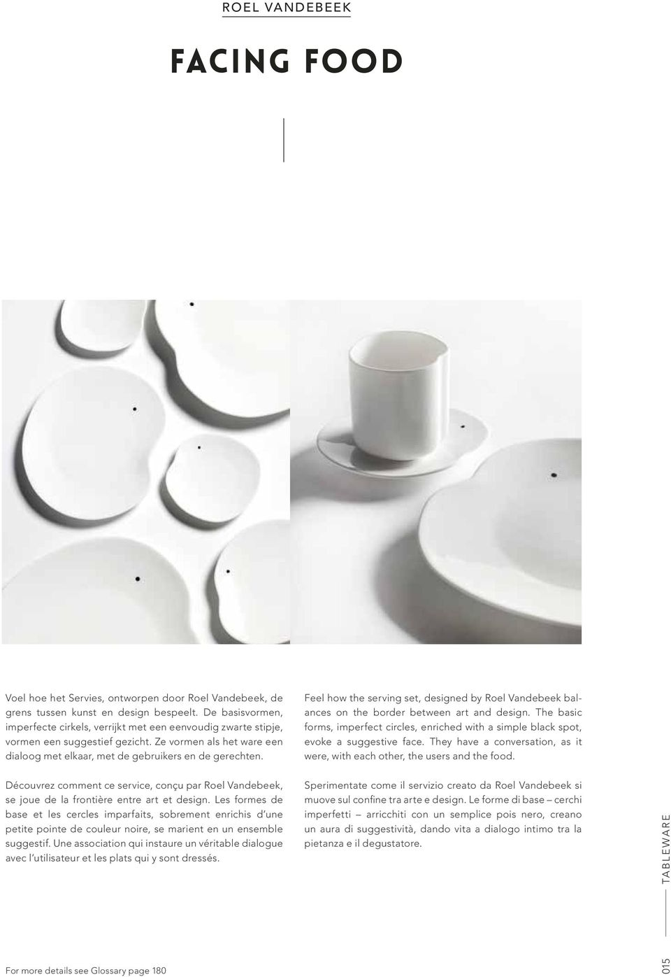 Feel how the serving set, designed by Roel Vandebeek balances on the border between art and design. The basic forms, imperfect circles, enriched with a simple black spot, evoke a suggestive face.