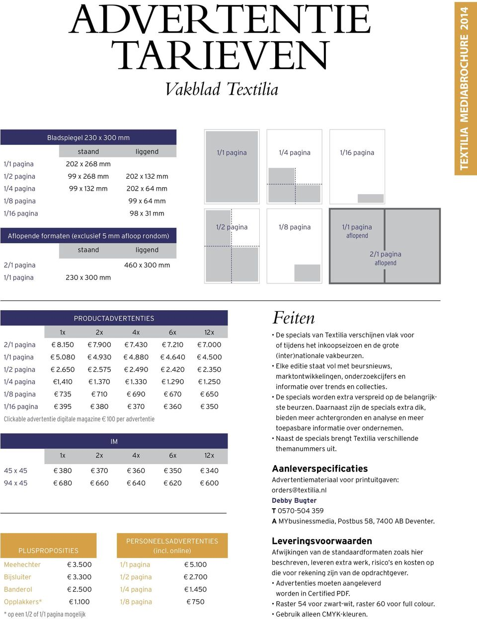 aflopend 1/1 pagina 230 x 300 mm PRODUCTADVERTENTIES 1x 2x 4x 6x 12x 2/1 pagina 8.150 7.900 7.430 7.210 7.000 1/1 pagina 5.080 4.930 4.880 4.640 4.500 1/2 pagina 2.650 2.575 2.490 2.420 2.