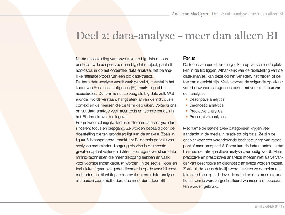 De term data-analyse wordt vaak gebruikt, meestal in het kader van Business Intelligence (BI), marketing of businessstudies. De term is net zo vaag als big data zelf.