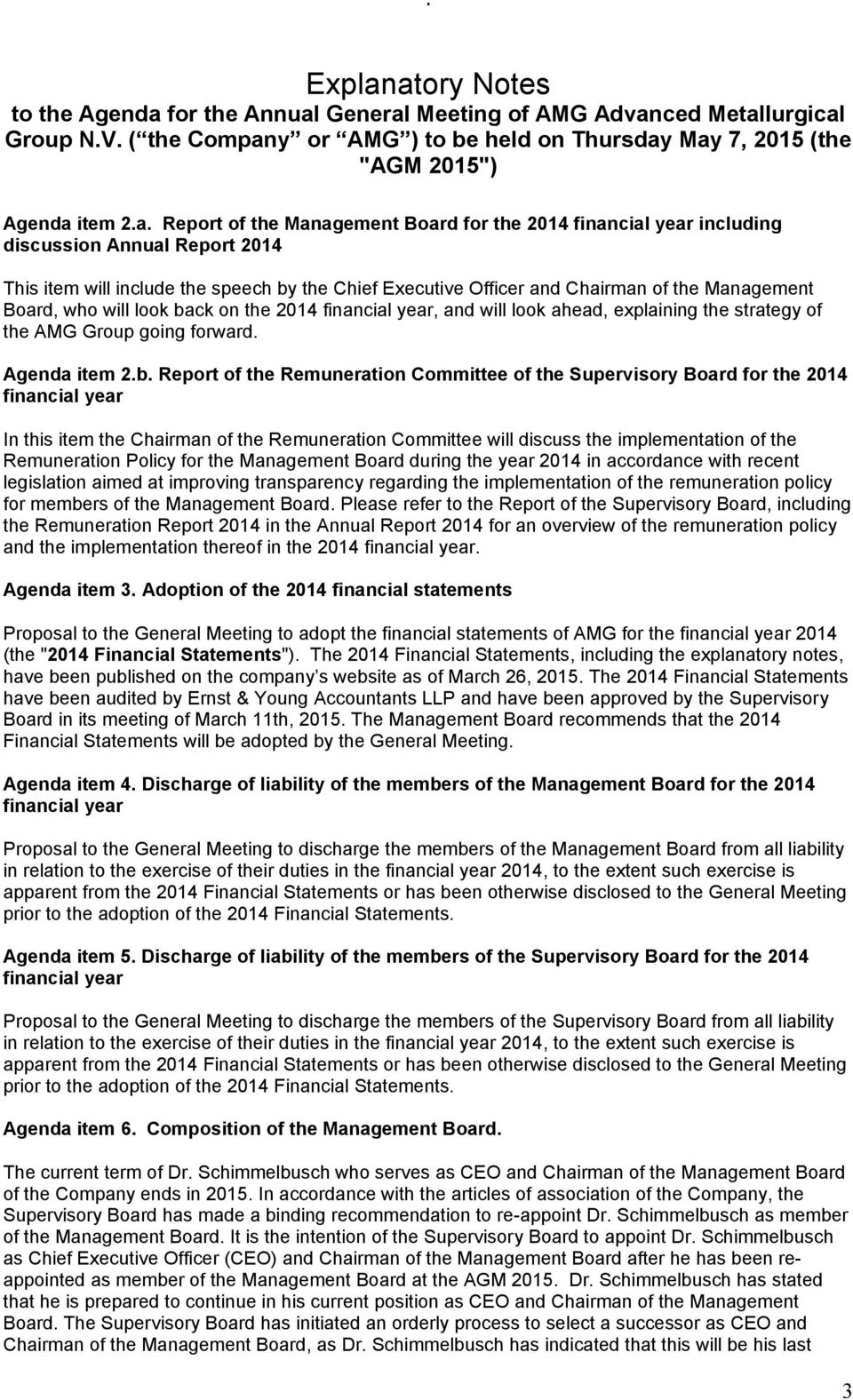 the Management Board for the 2014 financial year including discussion Annual Report 2014 This item will include the speech by the Chief Executive Officer and Chairman of the Management Board, who