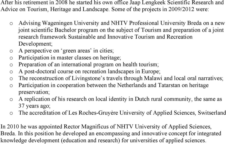 a joint research framework Sustainable and Innovative Tourism and Recreation Development; o A perspective on green areas in cities; o Participation in master classes on heritage; o Preparation of an