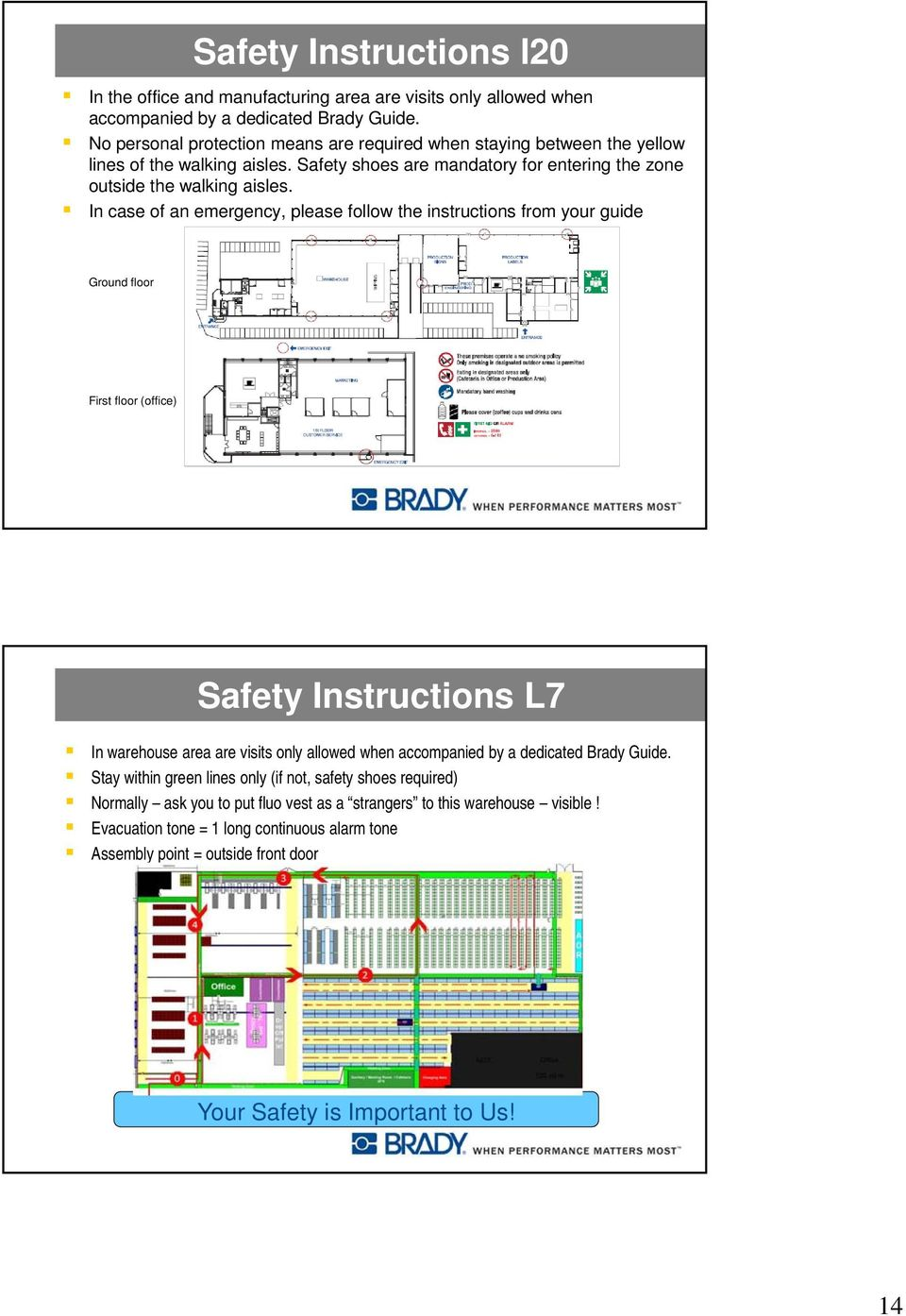 In case of an emergency, please follow the instructions from your guide Ground floor First floor (office) Safety Instructions L7 In warehouse area are visits only allowed when accompanied by a