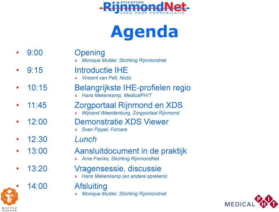 12:00 Demonstratie XDS Viewer» Sven Pippel, Forcare 12:30 Lunch 13:00 Aansluitdocument in de praktijk» Arne Freriks, Stichting