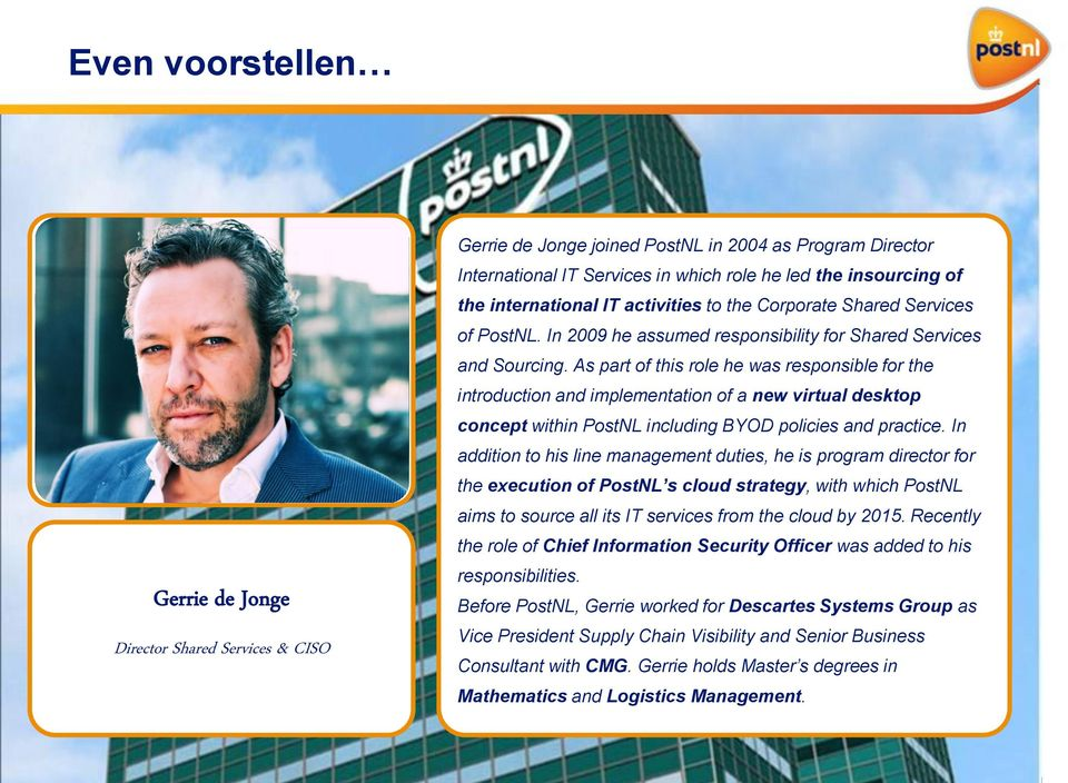 As part of this role he was responsible for the introduction and implementation of a new virtual desktop concept within PostNL including BYOD policies and practice.