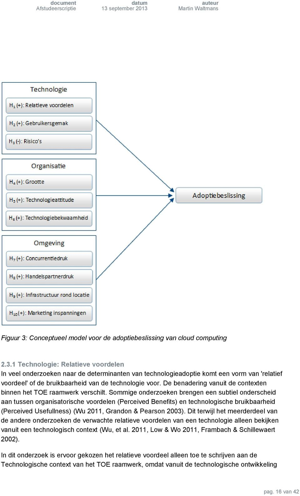 Sommige onderzoeken brengen een subtiel onderscheid aan tussen organisatorische voordelen (Perceived Benefits) en technologische bruikbaarheid (Perceived Usefullness) (Wu 2011, Grandon & Pearson