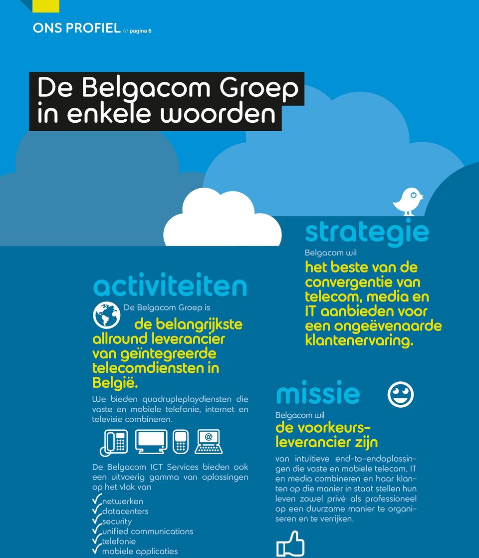 De Belgacom ICT Services bieden ook een uitvoerig gamma van oplossingen op het vlak van netwerken datacenters security unified communications telefonie mobiele applicaties strategie Belgacom wil het
