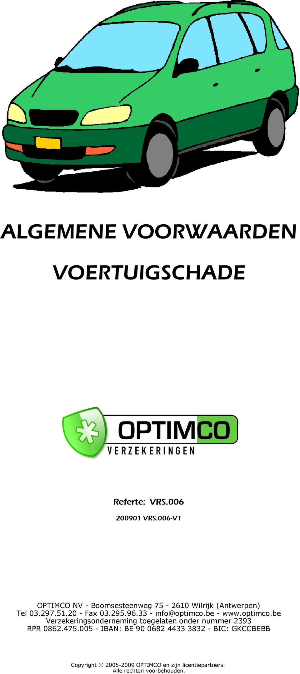 33 - info@optimco.be - www.optimco.be Verzekeringsonderneming toegelaten onder nummer 2393 RPR 0862.