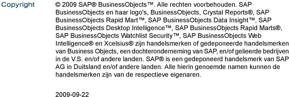 Intelligence, SAP BusinessObjects Rapid Marts, SAP BusinessObjects Watchlist Security, SAP BusinessObjects Web Intelligence en Xcelsius zijn handelsmerken of gedeponeerde