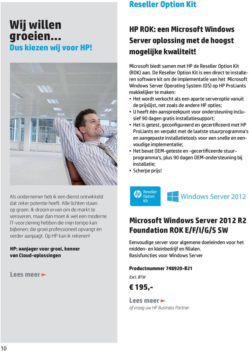 De Reseller Option Kit is een direct te installeren software kit om de implementatie van het Microsoft Windows Server Operating System (OS) op HP ProLiants makkelijker te maken: Het wordt verkocht