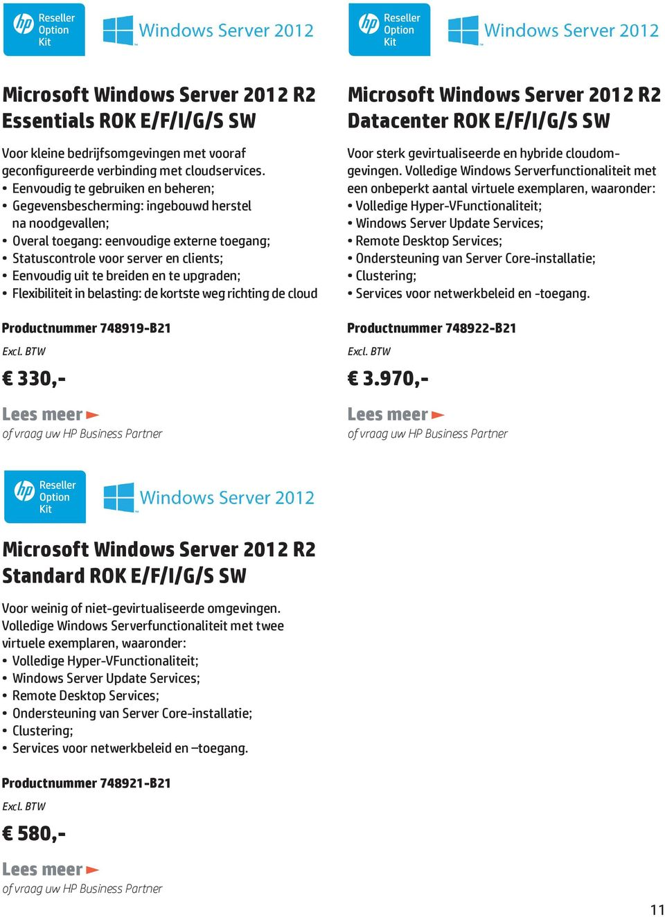 en te upgraden; Flexibiliteit in belasting: de kortste weg richting de cloud Productnummer 748919-B21 330,- Microsoft Windows Server 2012 R2 Datacenter ROK E/F/I/G/S SW Voor sterk gevirtualiseerde en
