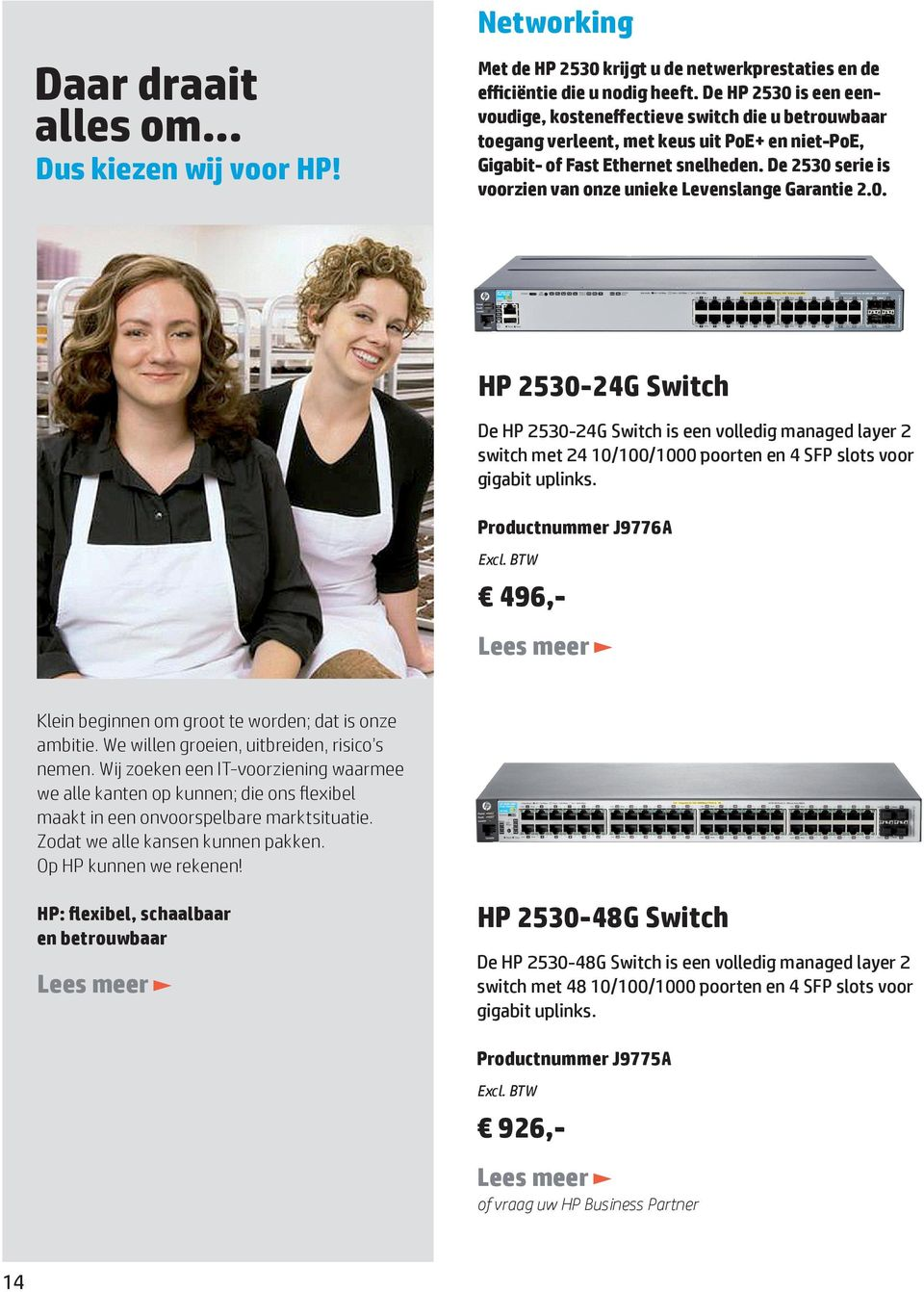 De 2530 serie is voorzien van onze unieke Levenslange Garantie 2.0. HP 2530-24G Switch De HP 2530-24G Switch is een volledig managed layer 2 switch met 24 10/100/1000 poorten en 4 SFP slots voor gigabit uplinks.
