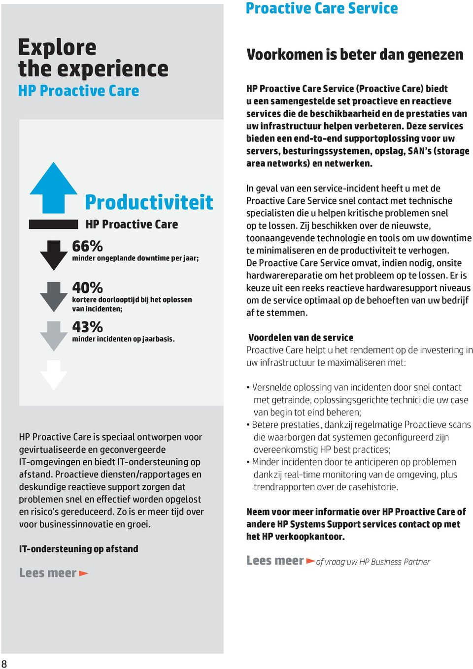IT-ondersteuning op afstand Productiviteit HP Proactive Care 66% minder ongeplande downtime per jaar; 40% kortere doorlooptijd bij het oplossen van incidenten; 43% minder incidenten op jaarbasis.