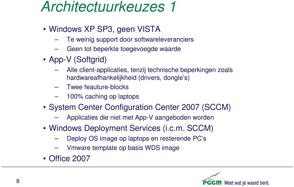 feauture-blocks 100% caching op laptops System Center Configuration Center 2007 (SCCM) Applicaties die niet met App-V aangeboden