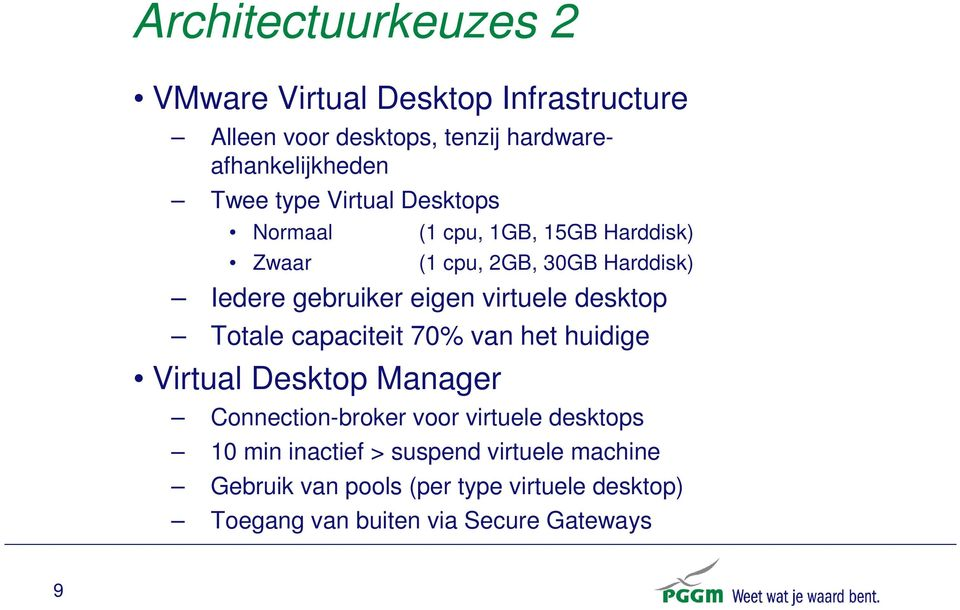 virtuele desktop Totale capaciteit 70% van het huidige Virtual Desktop Manager Connection-broker voor virtuele desktops