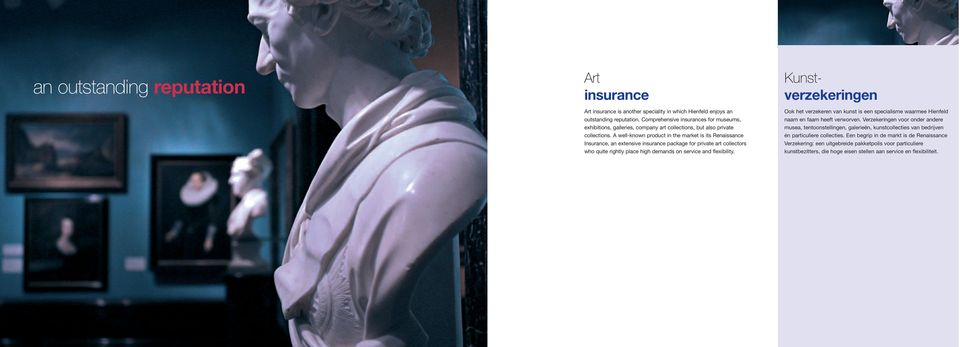 A well-known product in the market is its Renaissance Insurance, an extensive insurance package for private art collectors who quite rightly place high demands on service and flexibility.