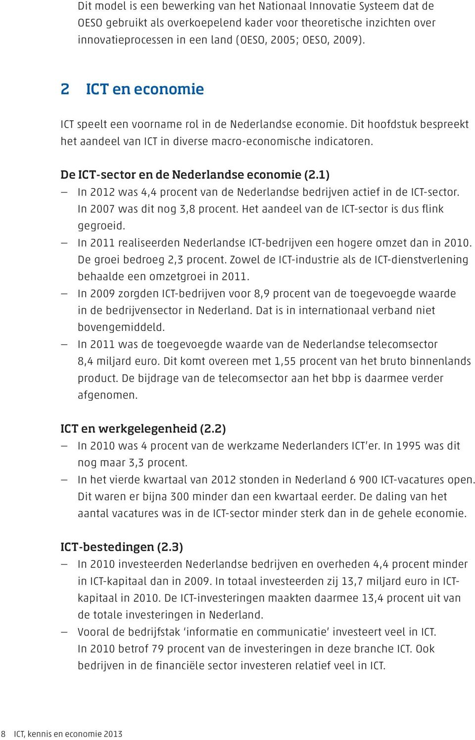 De ICT-sector en de Nederlandse economie (2. In 2012 was 4,4 procent van de Nederlandse bedrijven actief in de ICT-sector. In 2007 was dit nog 3,8 procent.
