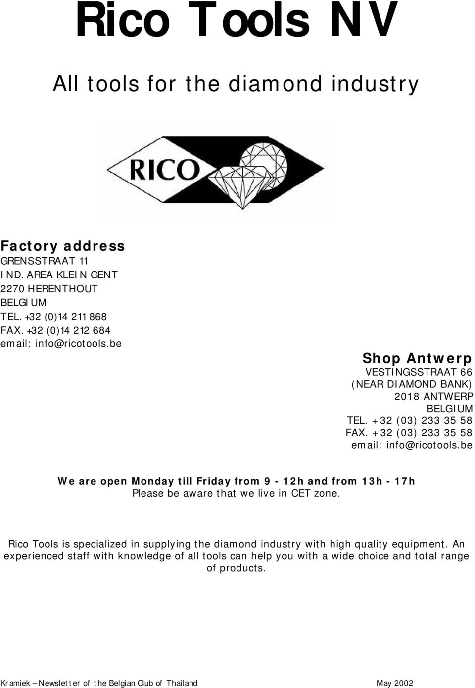 +32 (03) 233 35 58 email: info@ricotools.be We are open Monday till Friday from 9-12h and from 13h - 17h Please be aware that we live in CET zone.