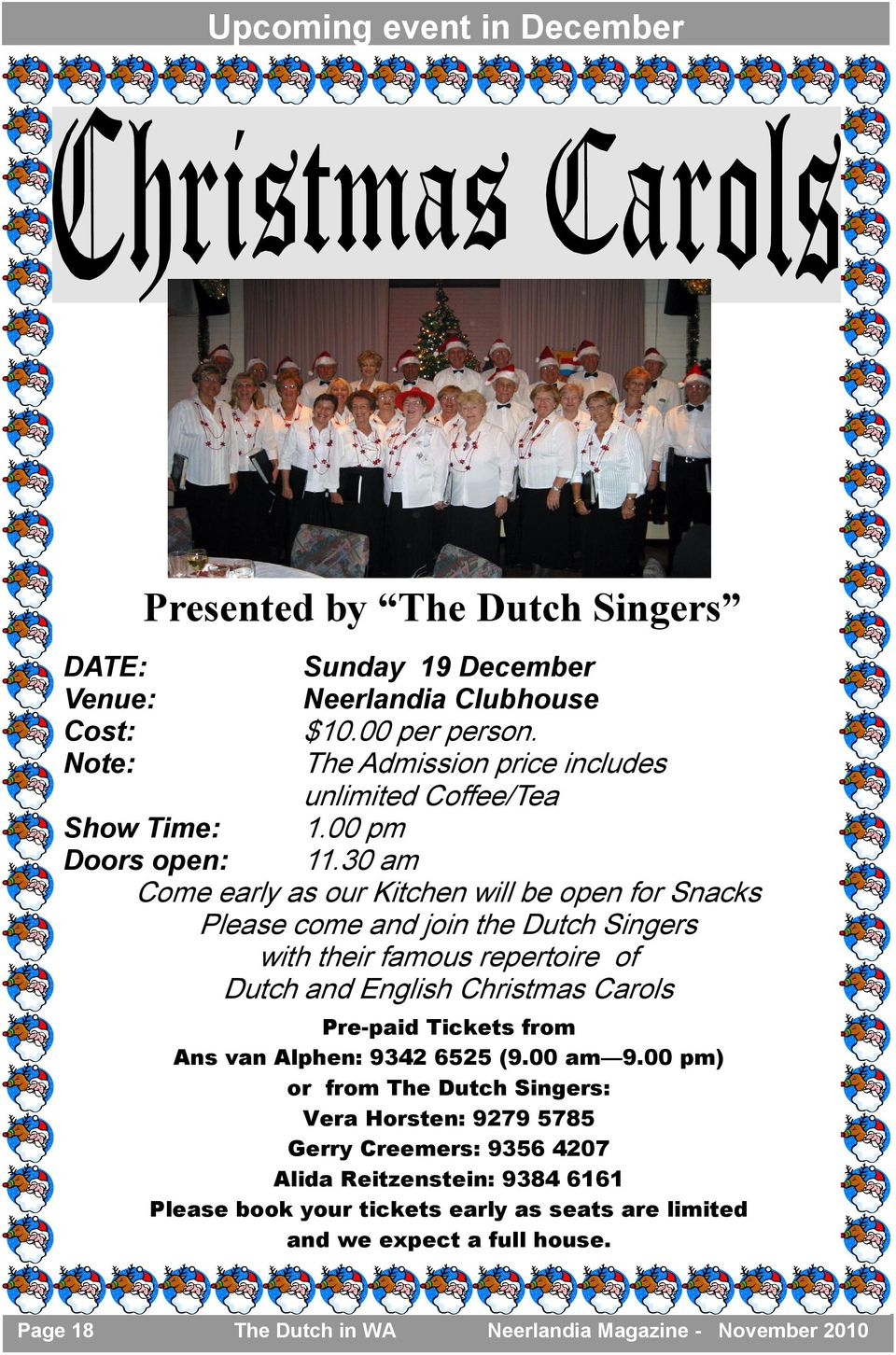 30 am Come early as our Kitchen will be open for Snacks Please come and join the Dutch Singers with their famous repertoire of Dutch and English Christmas Carols Show Time: