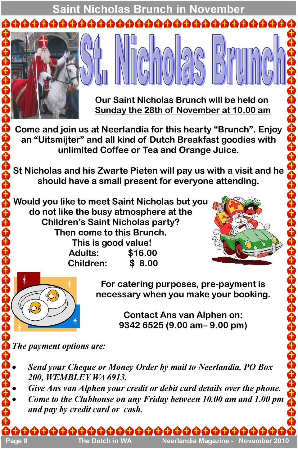 Would you like to meet Saint Nicholas but you do not like the busy atmosphere at the Children s Saint Nicholas party? Then come to this Brunch. This is good value! Adults: $16.00 Children: $ 8.