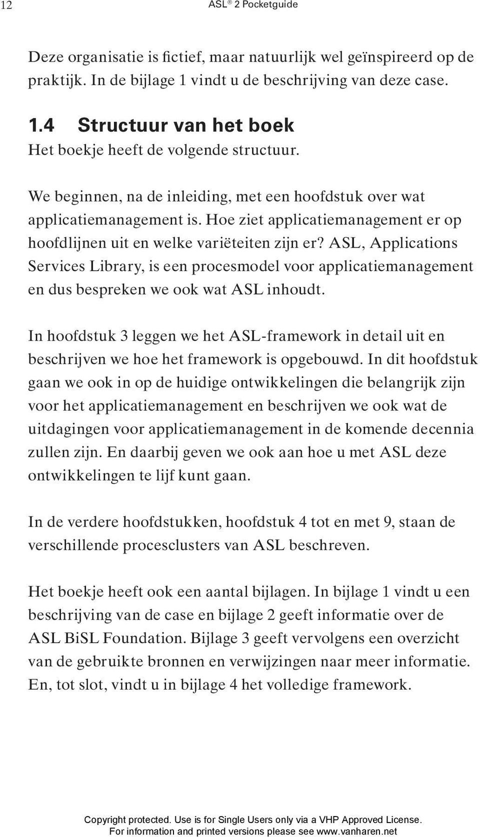 ASL, Applications Services Library, is een procesmodel voor applicatiemanagement en dus bespreken we ook wat ASL inhoudt.