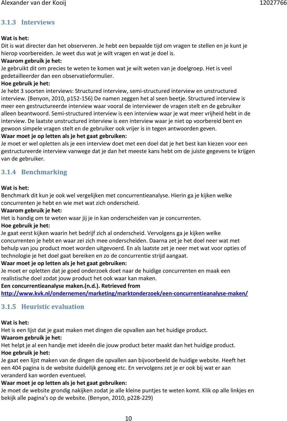 Je hebt 3 soorten interviews: Structured interview, semi structured interview en unstructured interview. (Benyon, 2010, p152 156) De namen zeggen het al seen beetje.