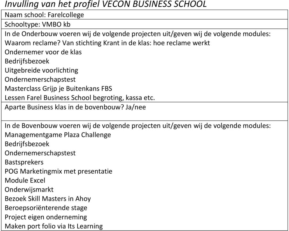 Farel Business School begroting, kassa etc. Aparte Business klas in de bovenbouw?