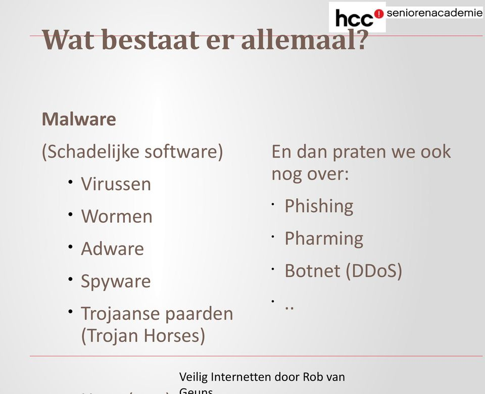 praten we ook nog over: Wormen Phishing Adware