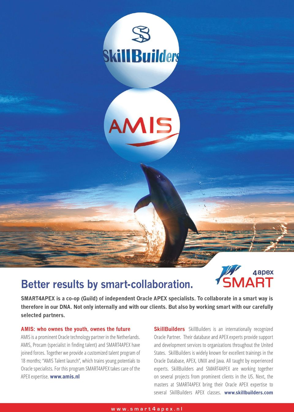 AMIS: who ownes the youth, ownes the future AMIS is a prominent Oracle technology partner in the Netherlands. AMIS, Procam (specialist in finding talent) and SMART4APEX have joined forces.