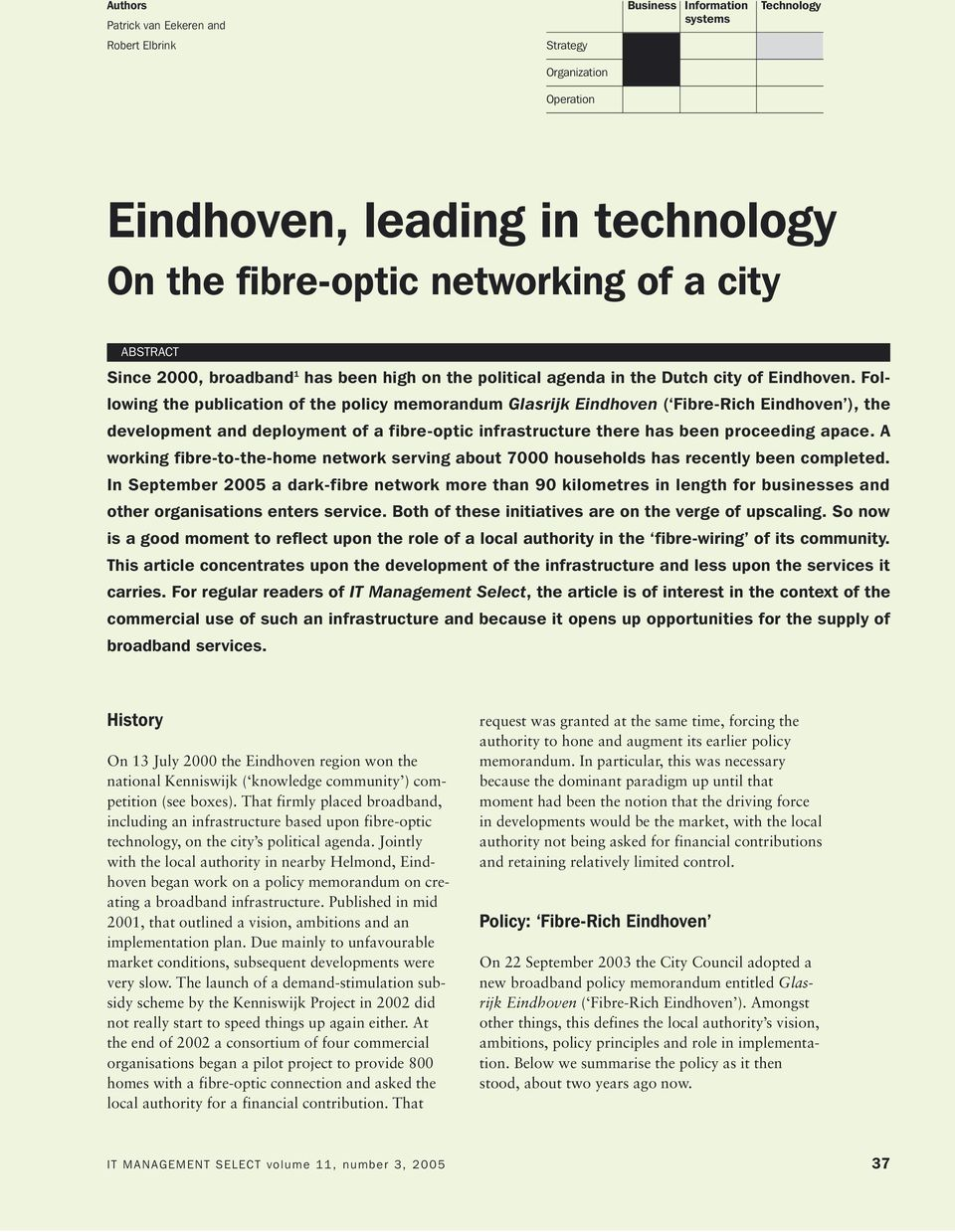 Following the publication of the policy memorandum Glasrijk Eindhoven ( Fibre-Rich Eindhoven ), the development and deployment of a fibre-optic infrastructure there has been proceeding apace.