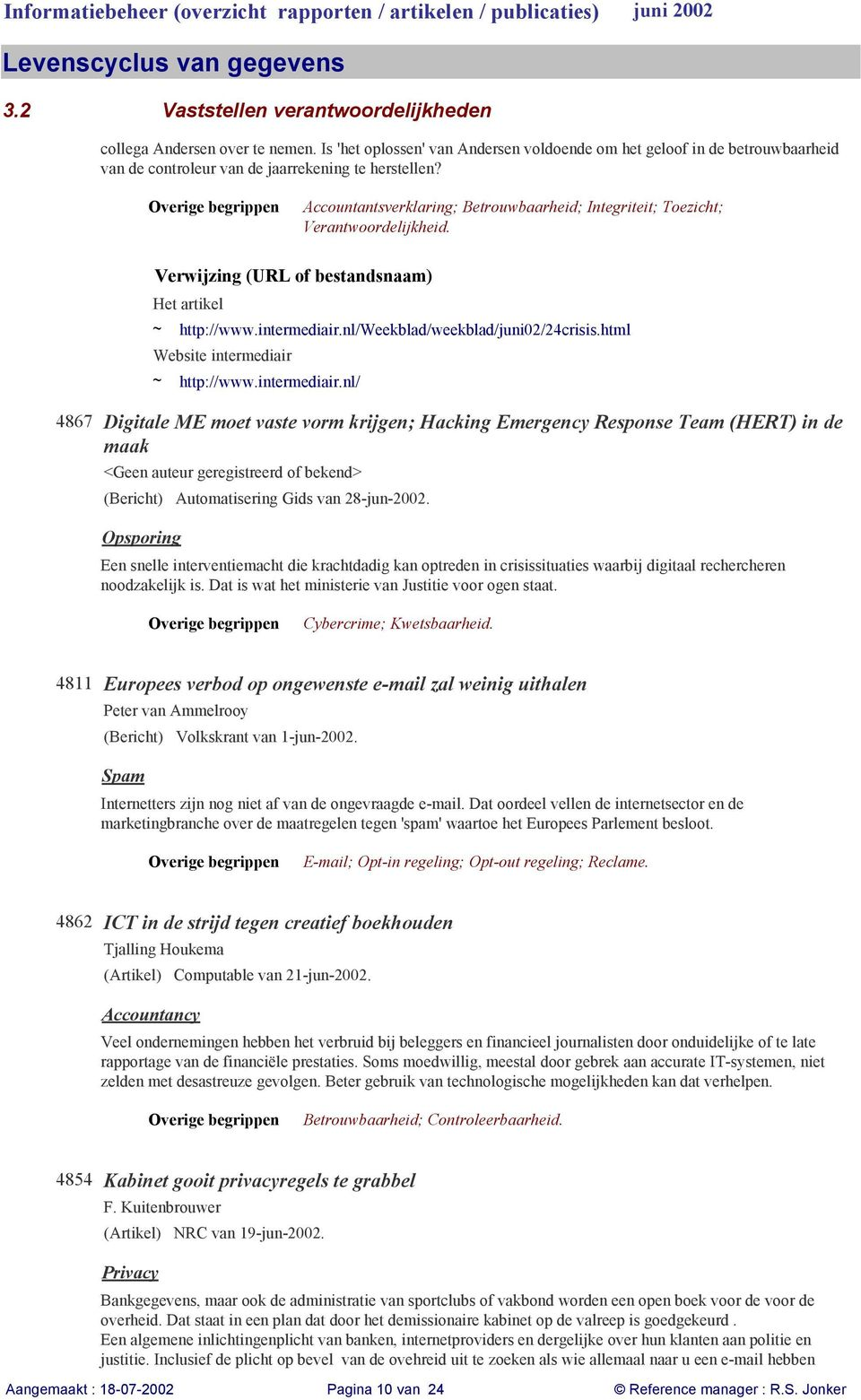 html Website intermediair ~ http://www.intermediair.nl/ Digitale ME moet vaste vorm krijgen; Hacking Emergency Response Team (HERT) in de maak (Bericht) Automatisering Gids van 28-jun-2002.