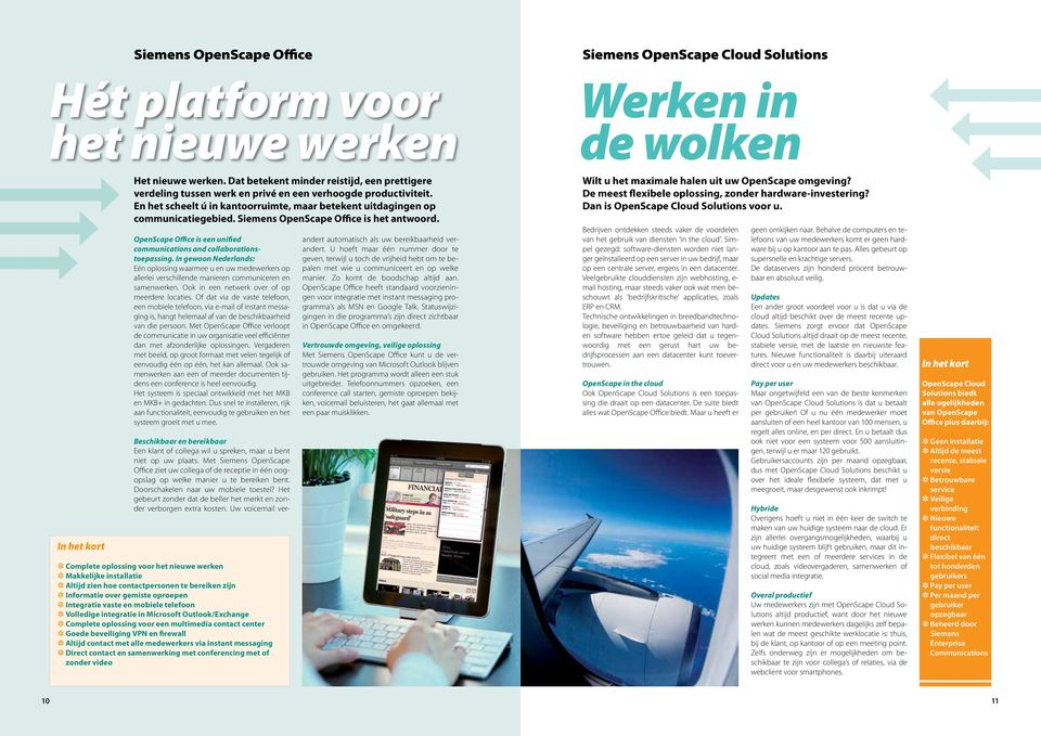 Siemens OpenScape Office is het antwoord. OpenScape Office is een unified communications and collaborationstoepassing.