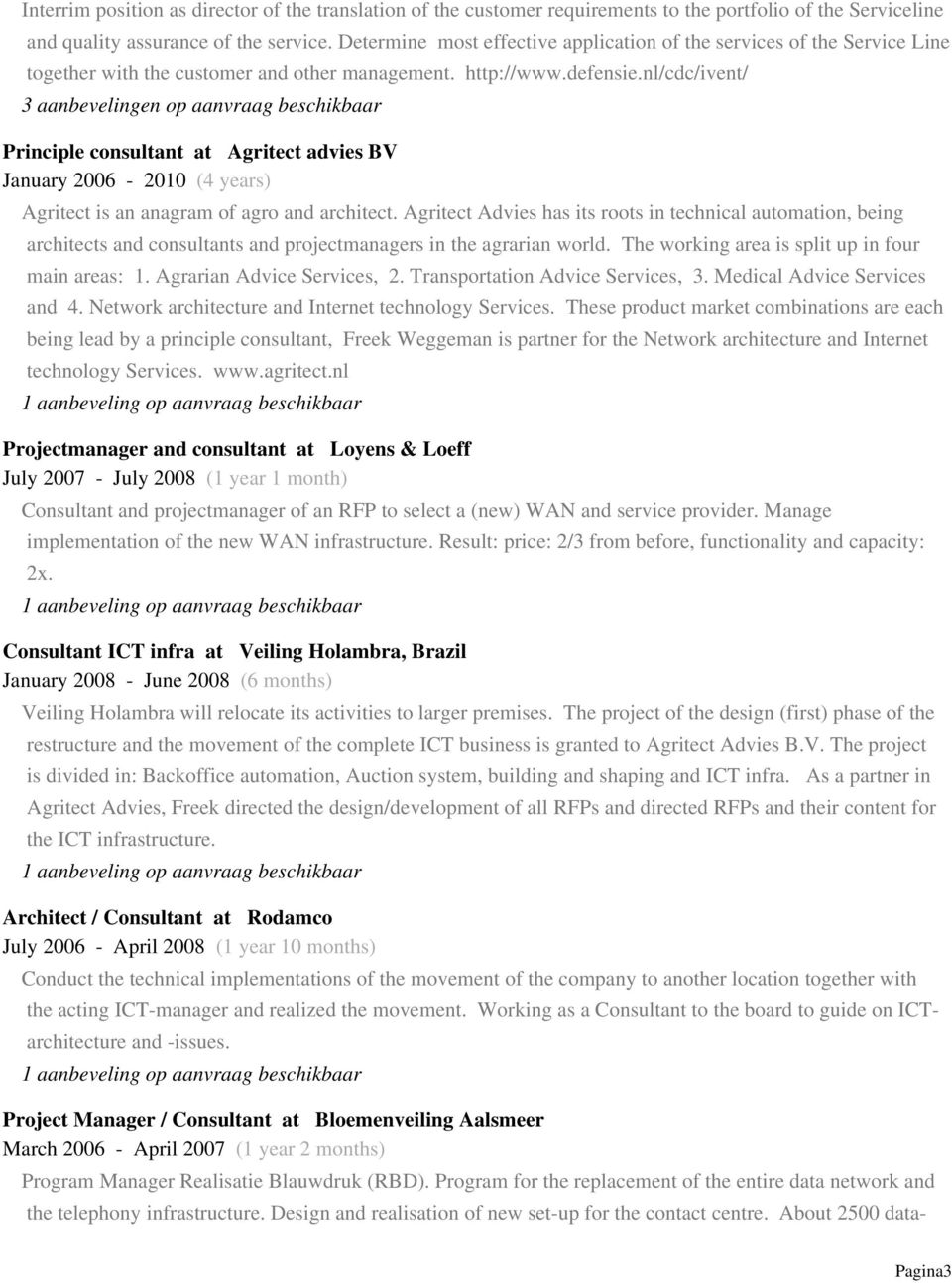 nl/cdc/ivent/ 3 aanbevelingen op aanvraag beschikbaar Principle consultant at Agritect advies BV January 2006-2010 (4 years) Agritect is an anagram of agro and architect.