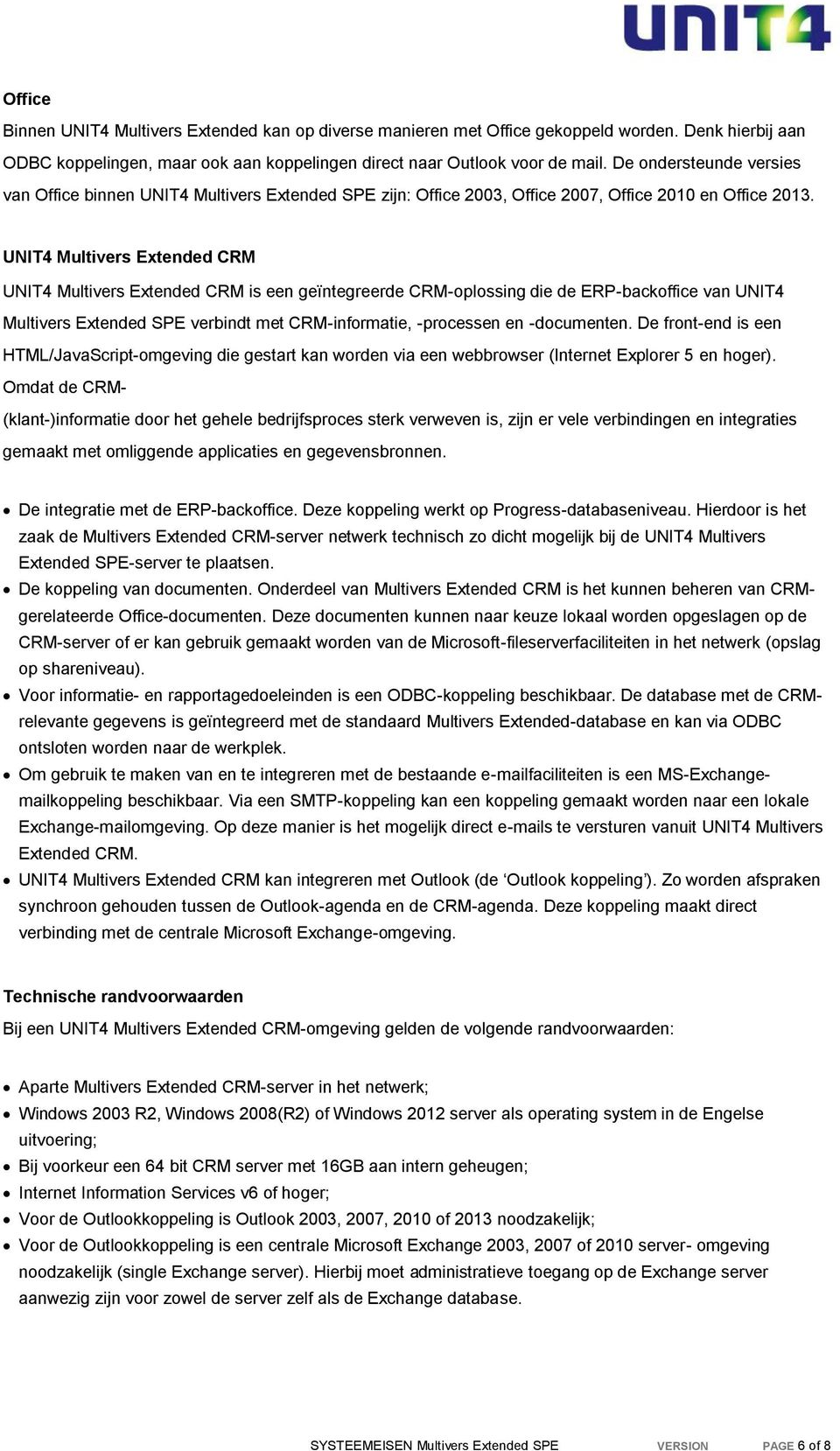 UNIT4 Multivers Extended CRM UNIT4 Multivers Extended CRM is een geïntegreerde CRM-oplossing die de ERP-backoffice van UNIT4 Multivers Extended SPE verbindt met CRM-informatie, -processen en