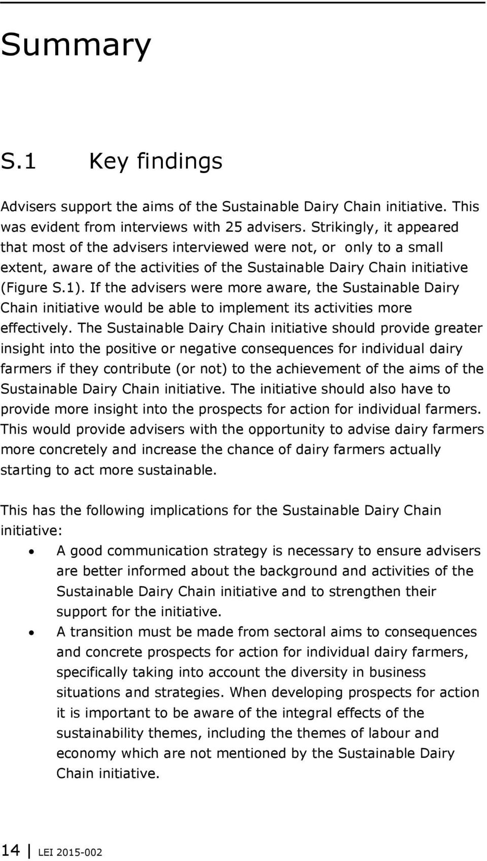 If the advisers were more aware, the Sustainable Dairy Chain initiative would be able to implement its activities more effectively.