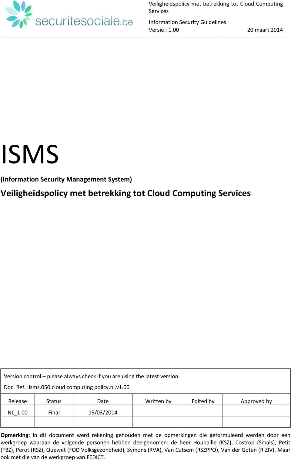 latest version. Doc. Ref. :isms.050.cloud computing policy.nl.v1.00 Release Status Date Written by Edited by Approved by NL_1.