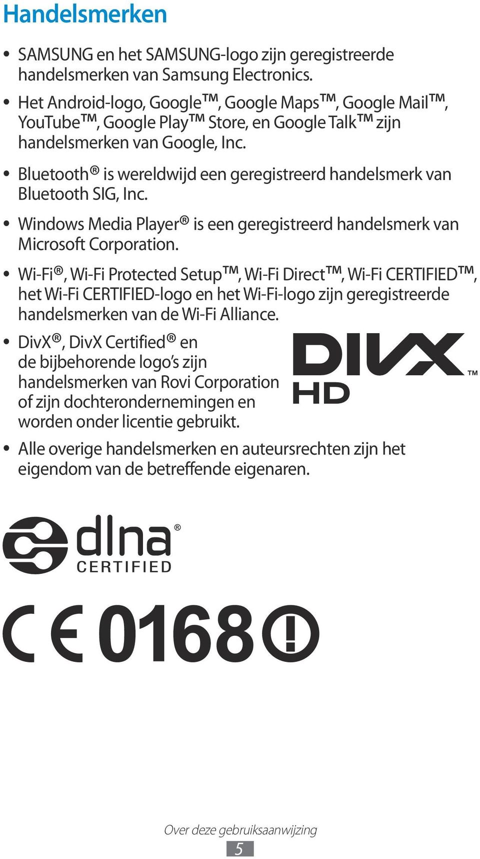 Bluetooth is wereldwijd een geregistreerd handelsmerk van Bluetooth SIG, Inc. Windows Media Player is een geregistreerd handelsmerk van Microsoft Corporation.