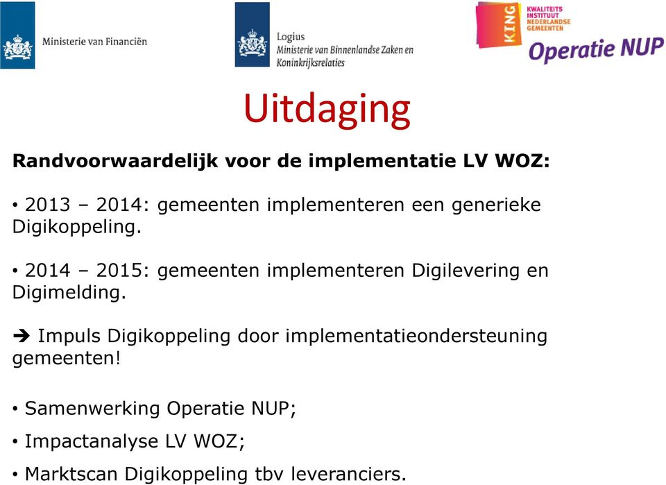 2014 2015: gemeenten implementeren Digilevering en Digimelding.