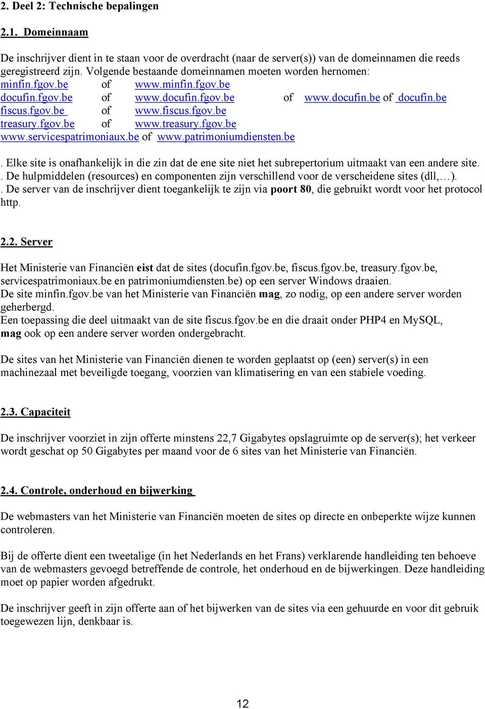 fgov.be of www.treasury.fgov.be www.servicespatrimoniaux.be of www.patrimoniumdiensten.be. Elke site is onafhankelijk in die zin dat de ene site niet het subrepertorium uitmaakt van een andere site.