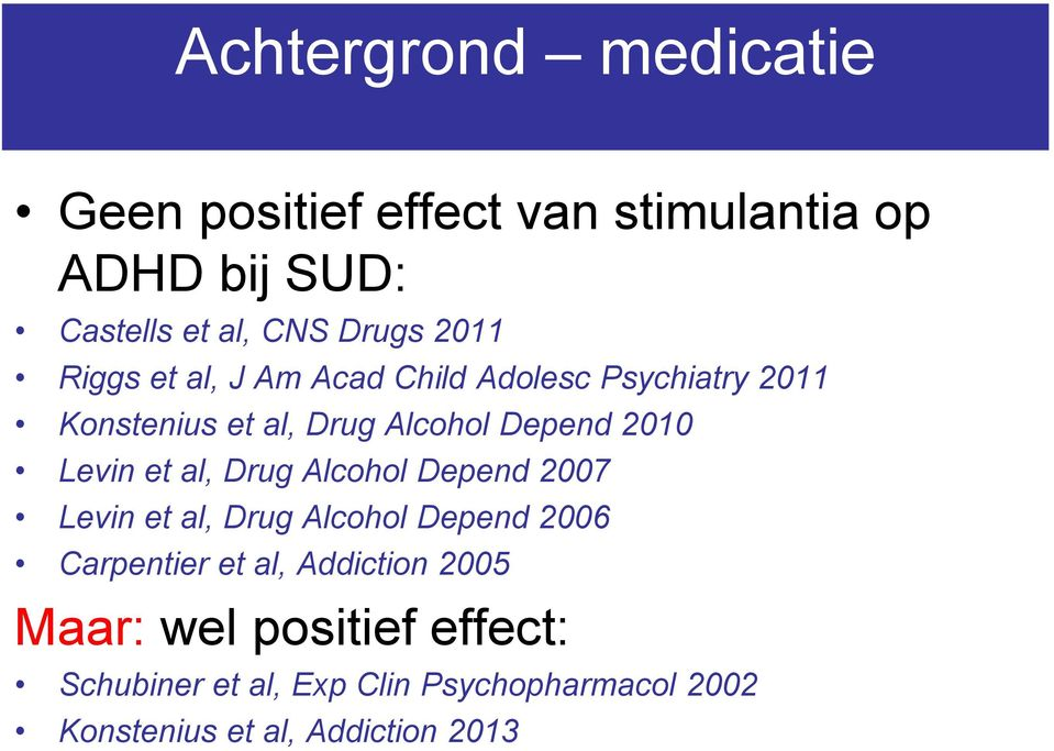 Levin et al, Drug Alcohol Depend 2007 Levin et al, Drug Alcohol Depend 2006 Carpentier et al, Addiction