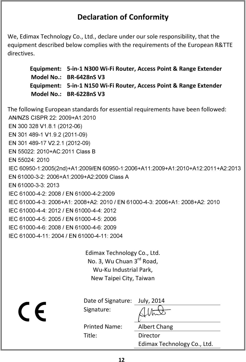 : BR-6228nS V3 The following European standards for essential requirements have been followed: AN/NZS CISPR 22: 2009+A1:2010 EN 300 328 V1.8.1 (2012-06) EN 301 489-1 V1.9.2 (2011-09) EN 301 489-17 V2.