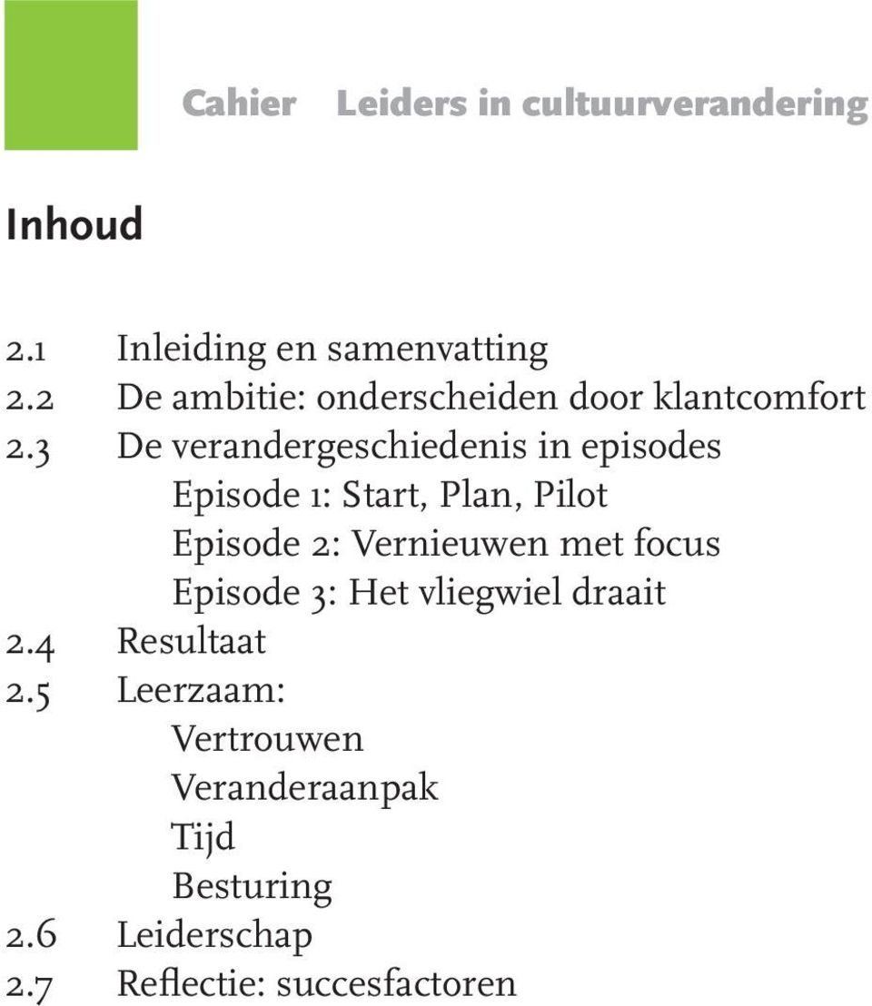 3 De verandergeschiedenis in episodes Episode 1: Start, Plan, Pilot Episode 2: Vernieuwen
