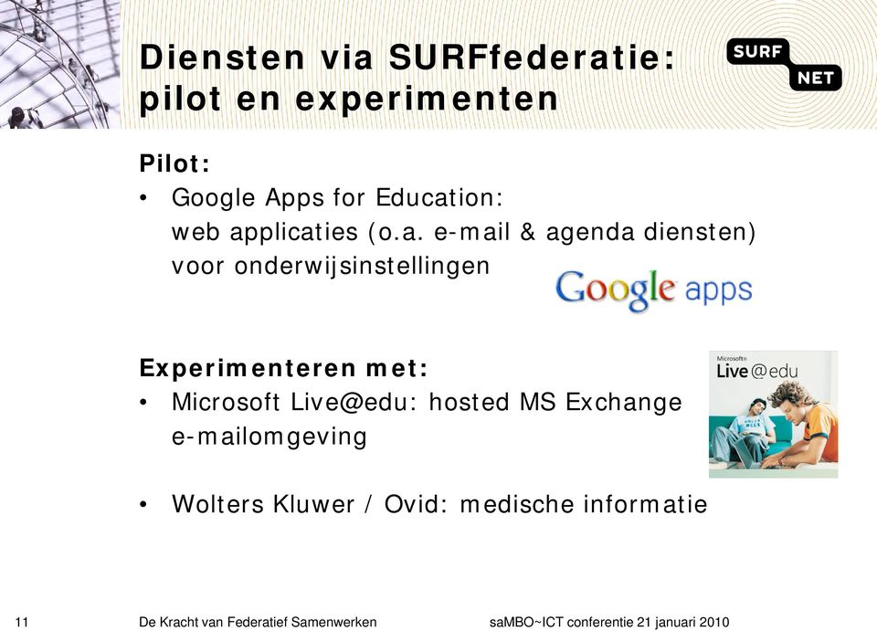 met: Microsoft Live@edu: hosted MS Exchange e-mailomgeving Wolters Kluwer / Ovid: